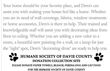 "Your home should be your favorite place, and Dero's can assist you with making your house feel like a home. Whether you are in needs of wall coverings, fabrics, window treatments or home accessories, Dero's is there to help. Their trained and knowledgeable staff will assist you with decorating ideas from floor to ceiling. Whether you are adding a new color to a room, a beautiful new painting for a wall, or a lamp for just the ""right"" spot, Dero's ""decorating divas"" are ready to help you."